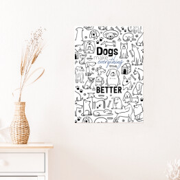 "Ilustracja - ""Dogs make everything better"""