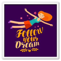 Follow your dream, banner. Lettering inspirational quote, vector illustration