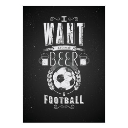 "Ilustracja z napisem ""I want more beer and football"""