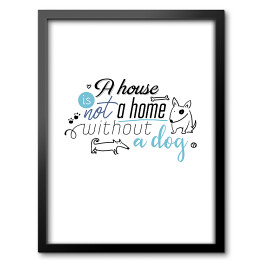 "Ilustracja - ""A house is not a home without a dog"""