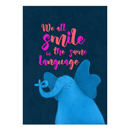 "plakat ze słoniem z napisem ""We all smile in the same language"""