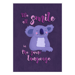 "Koala z napisem ""We all smile in the same language"""