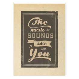 "Ilustracja - napis ""The music sounds better with you"""