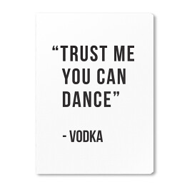 """Trust me you can dance - vodka"" - typografia"