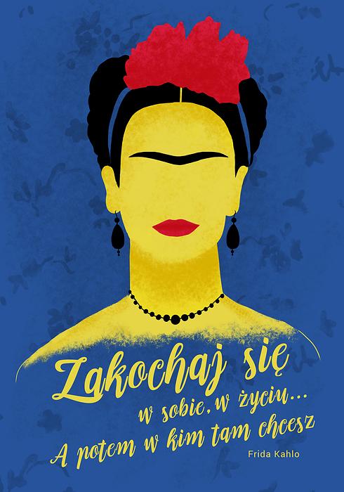 Ilustracja Z Cytatem Frida Kahlo Zakochaj Się W Sobie W życiu A Potem W Kim Tam Chcesz