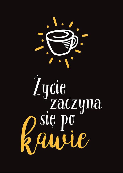 Życie zaczyna się po kawie- hasło motywacyjne